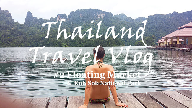 Thailand Travel Vlog 2: Floating Market & Koh Sok National Park